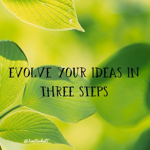 Evolve Your Ideas in Three Steps