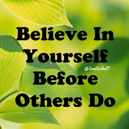 Believe In Yourself Before Others Do