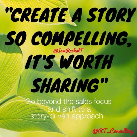 Create A Story So Compelling, It's Worth Sharing